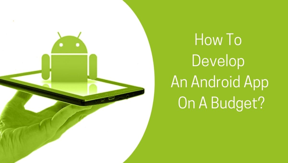 How To Develop An Android App On A Budget